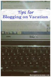 Tips for Blogging on Vacation