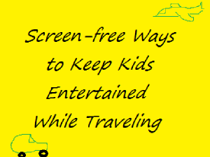 screen free ways to entertain kids while traveling