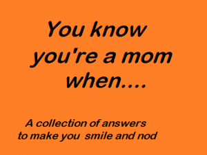 you know you're a mum when...