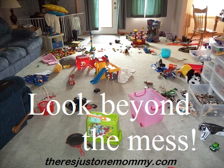 Looking beyond the mess -- you ARE a good mom!